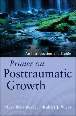 Primer on Posttraumatic Growth By Werdel, Mary Beth/ Wicks, Robert J.