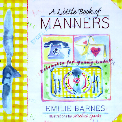 A Little Book of Manners By Barnes, Emilie/ Buchanan, Anne Christian/ Sparks, Michal (ILT)
